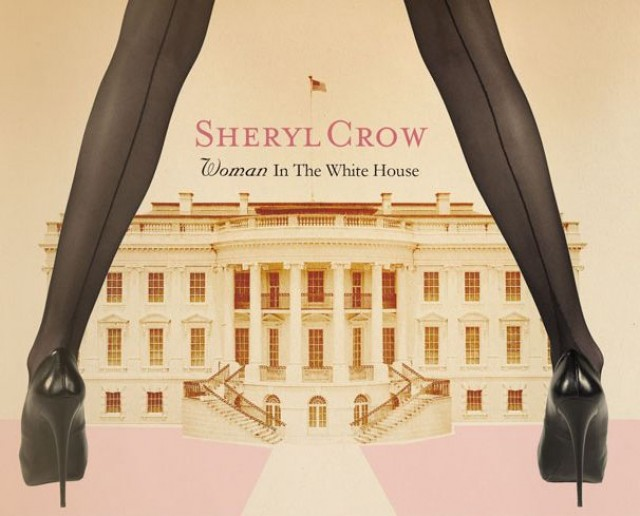 Sheryl Crow/Put a Woman in the White House